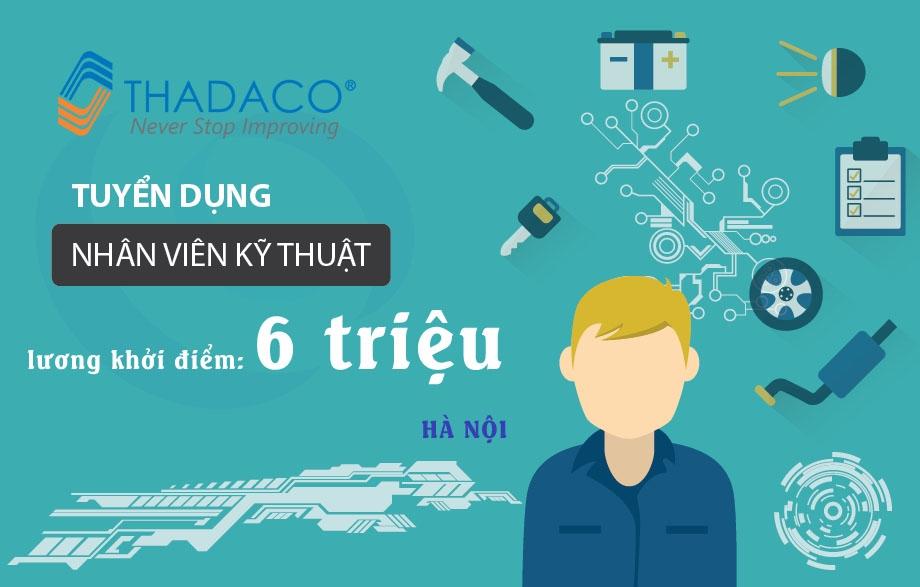 THADACO Hà Nội tuyển gấp 1 nhân viên Kỹ thuật,lương khởi điểm 6 triệu